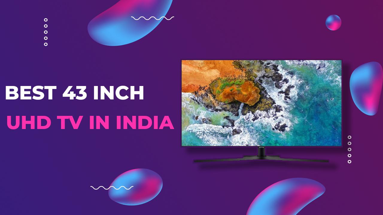 Best 43 inch UHD TV in India