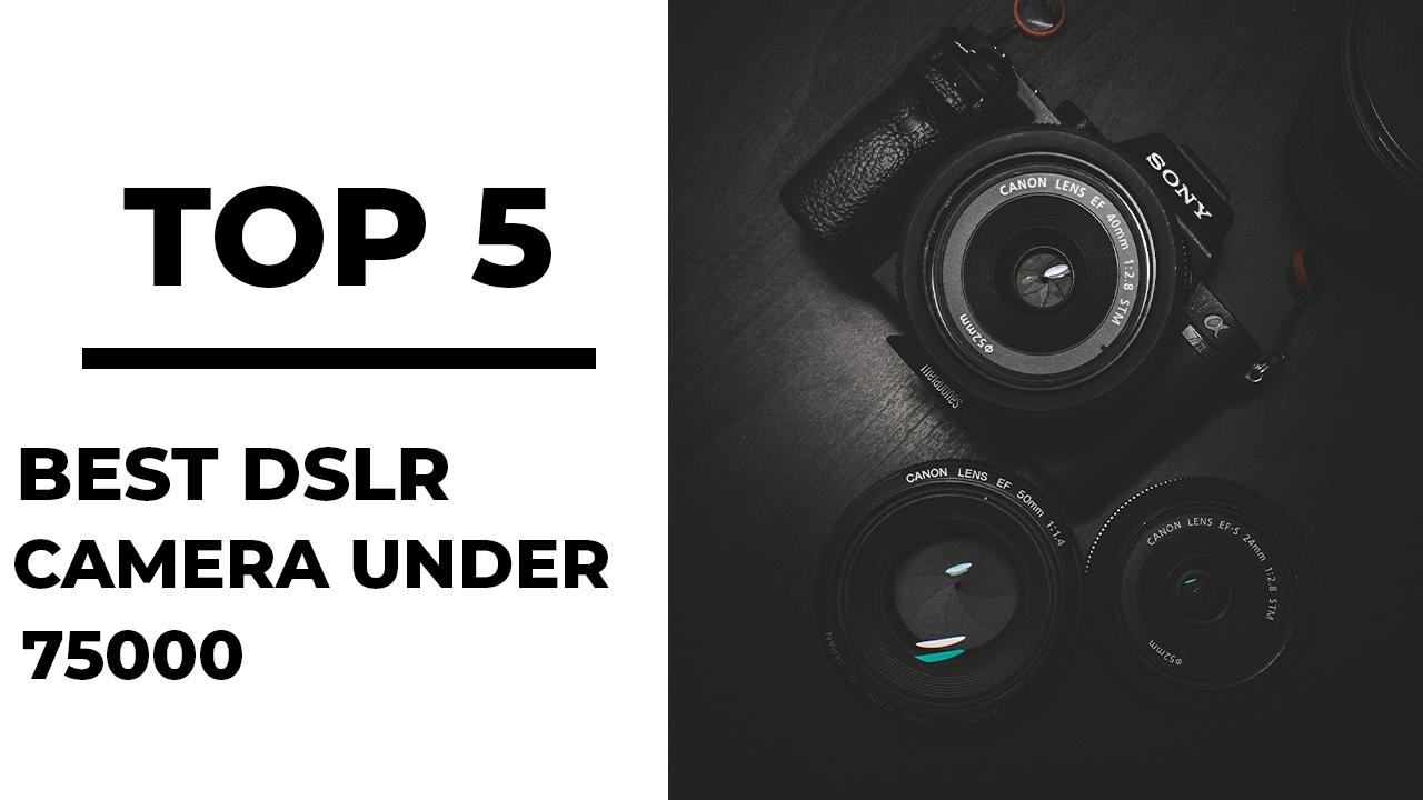Top 5 Best DSLR Camera under 75000