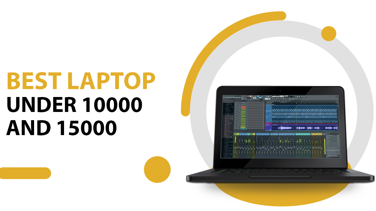 Best laptop under 10000 and 15000