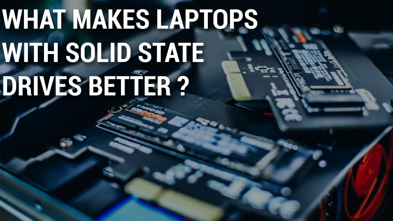 what makes laptop with solid state drive better