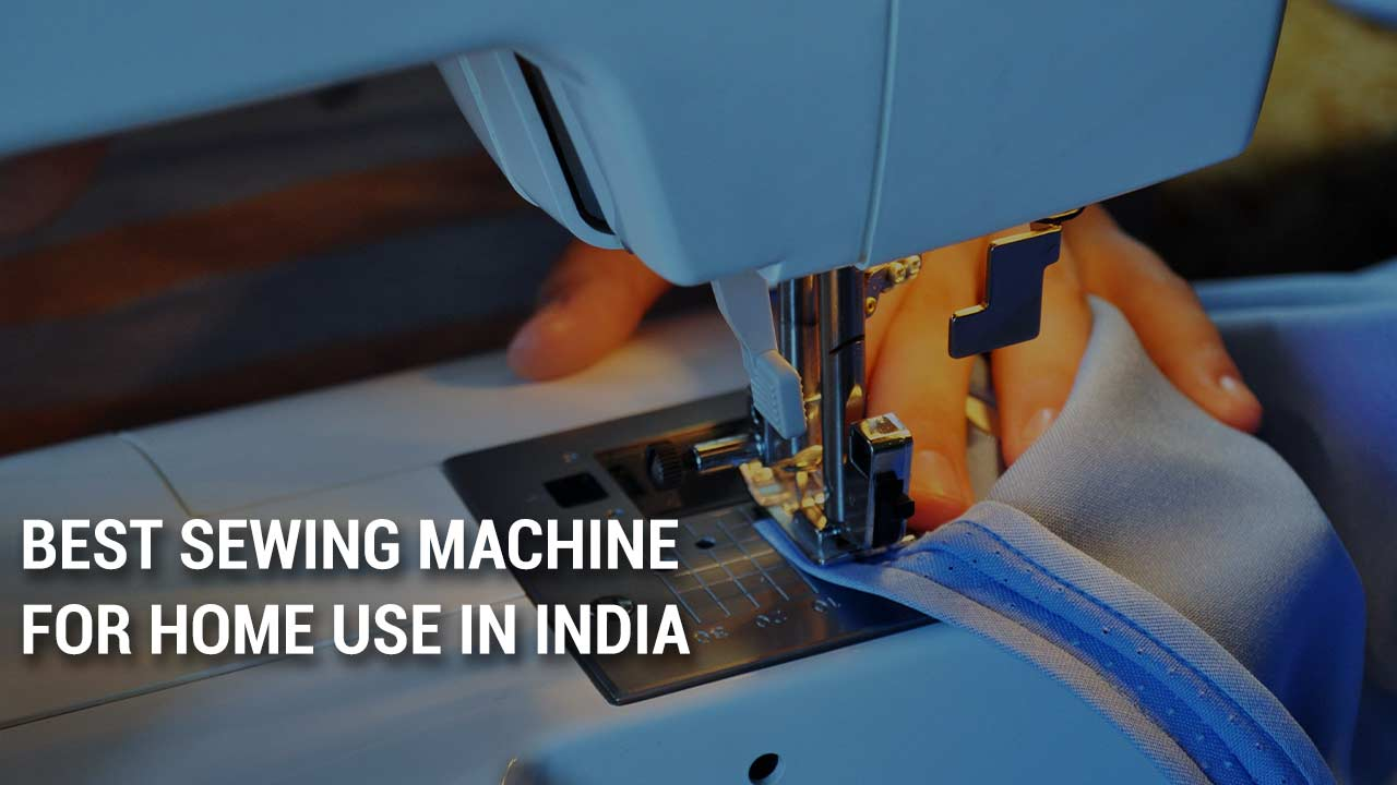 Best sewing machine for home use in India