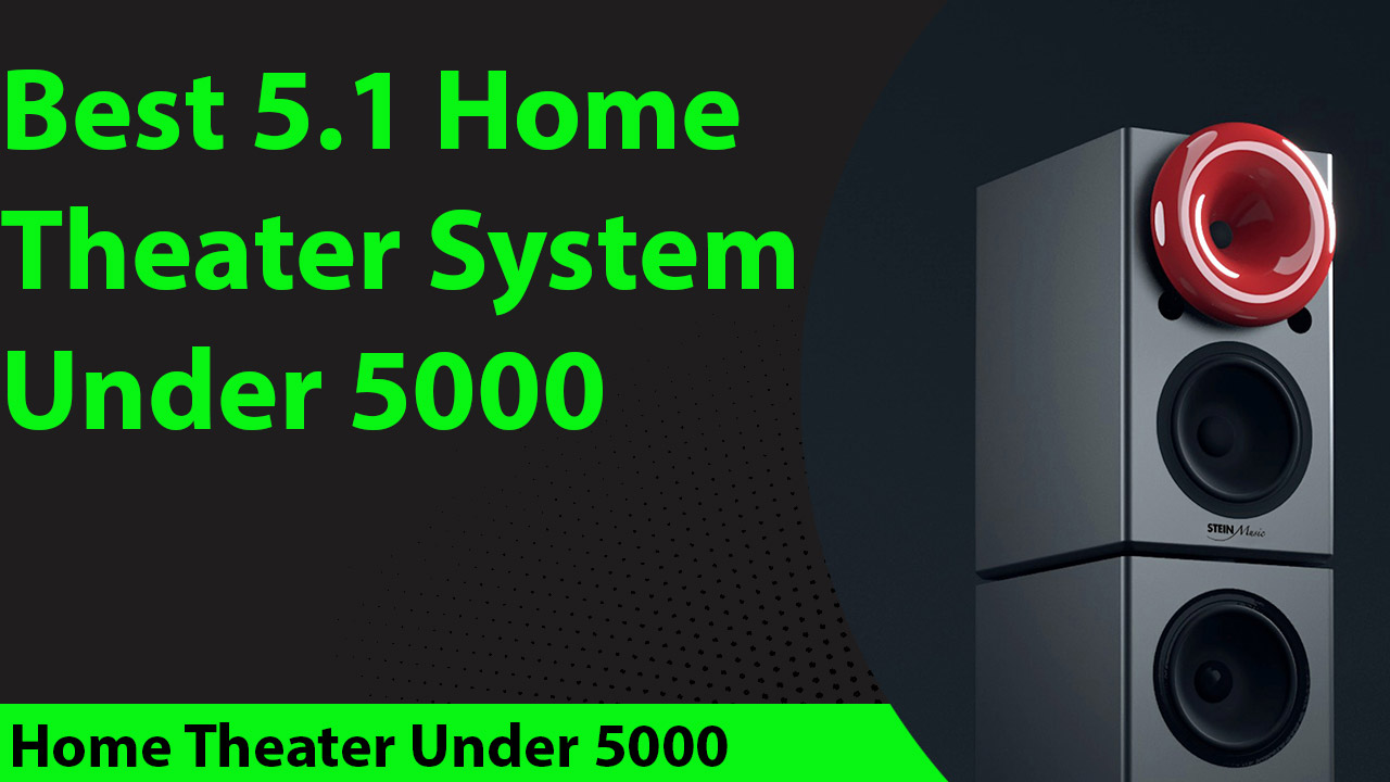 Best 5.1 Home Theater System Under 5000.