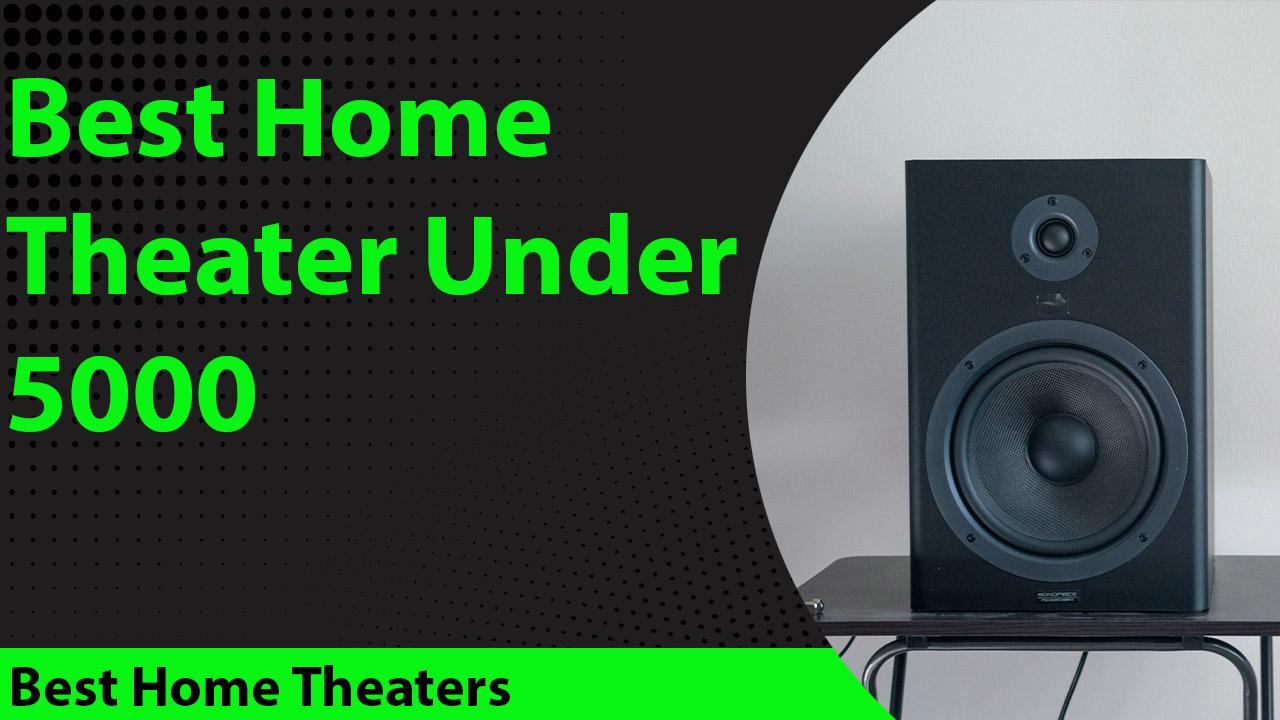Best Home Theater under 5000